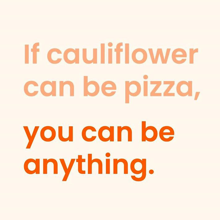 if cauliflower can be pizza anything quote